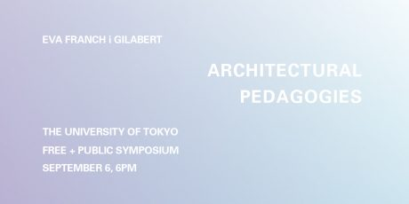 Architectural Pedagogies: Eva Franch i Gilabert at The University of Tokyo