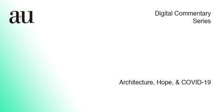 Architecture, Hope, & COVID-19